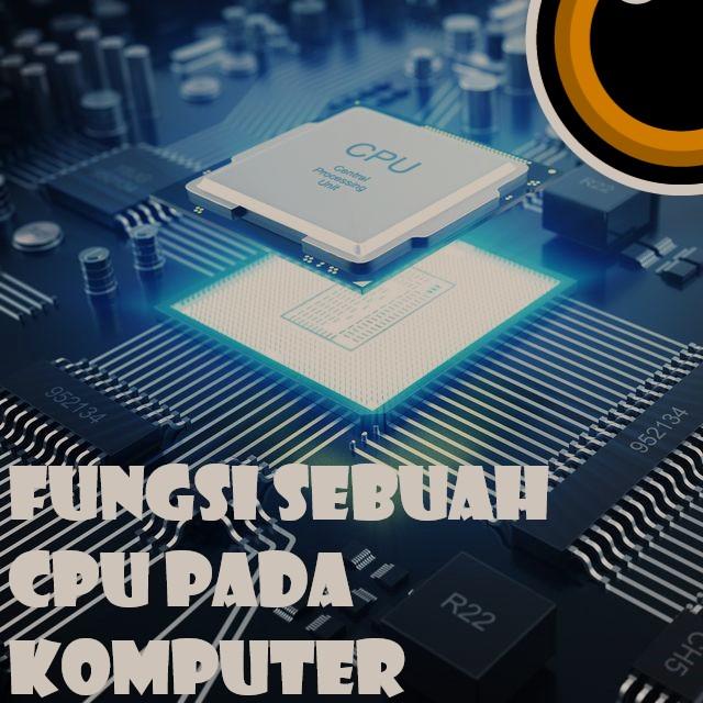 Fungsi Sebuah CPU Pada Komputer