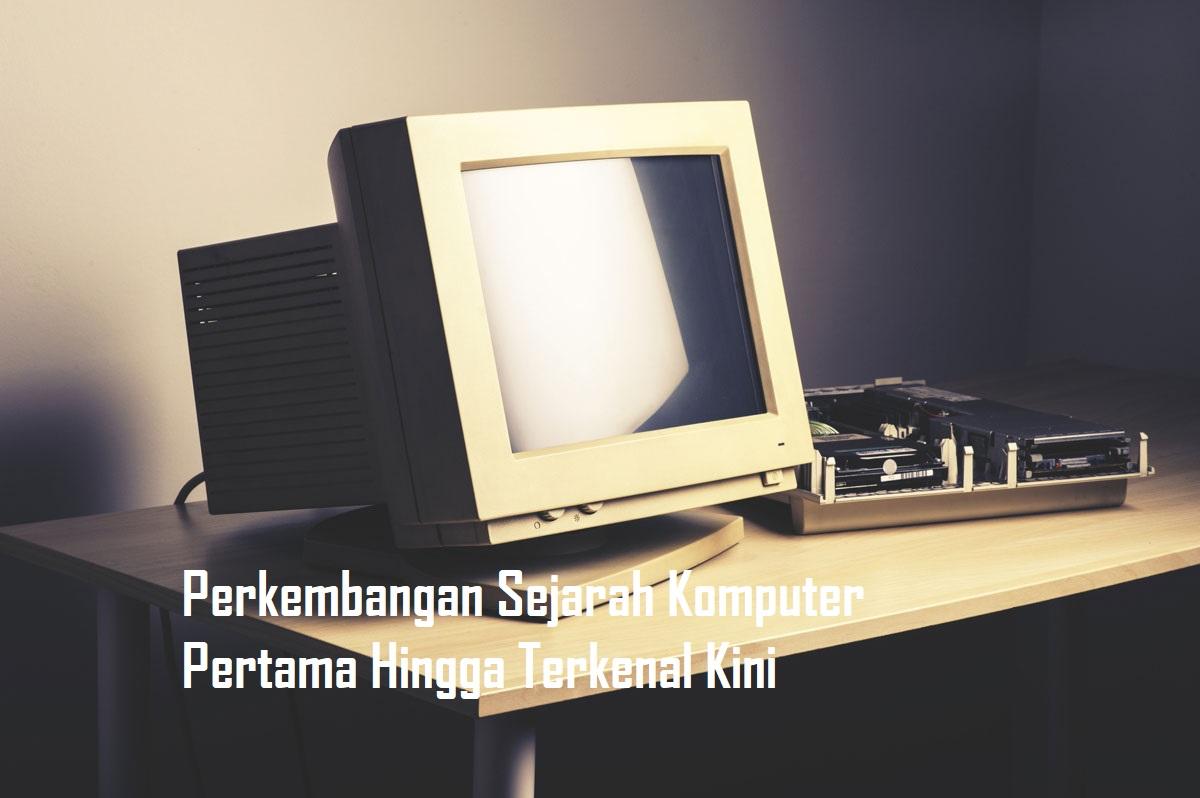 Perkembangan Sejarah Komputer Pertama Hingga Terkenal Kini