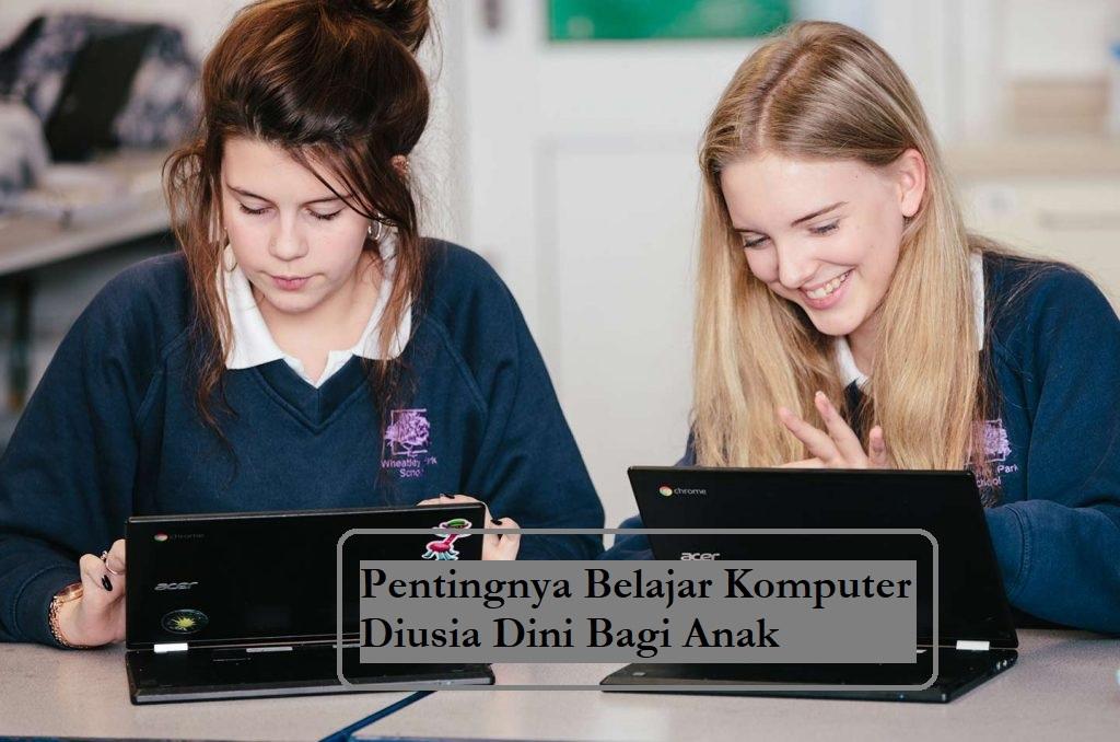 Pentingnya Belajar Komputer Diusia Dini Bagi Anak