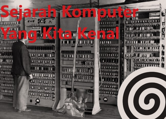 Sejarah Komputer Yang Kita Kenal