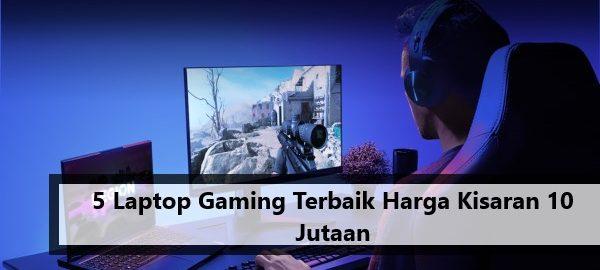 5 Laptop Gaming Terbaik Harga Kisaran 10 Jutaan