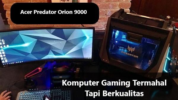 Komputer Gaming Termahal Tapi Berkualitas